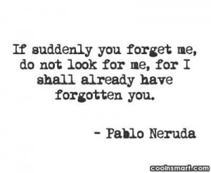 Being Forgotten Quote: If suddenly you forget me, do not...