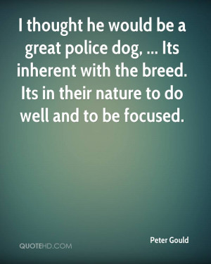 Thought He Would Be A Great Police Dog, Its Inherent With The Breed ...