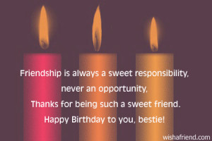 Friendship is always a sweet responsibility, never an opportunity',