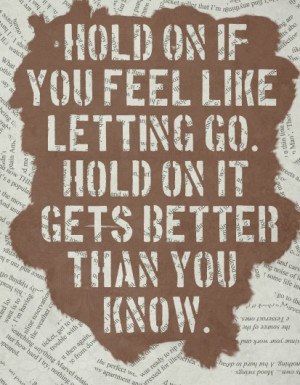 ... if-you-feel-like-letting-go.-Hold-on-it-gets-better-than-you-know.jpg