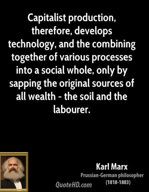 Capitalist production, therefore, develops technology, and the ...