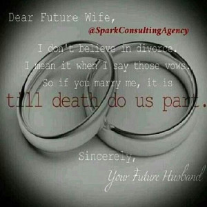 Dear Future Husband: I don't believe in divorce, So if I marry you, it ...