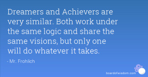 Dreamers and Achievers are very similar. Both work under the same ...