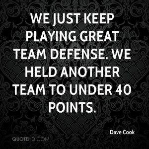 ... playing great team defense. We held another team to under 40 points