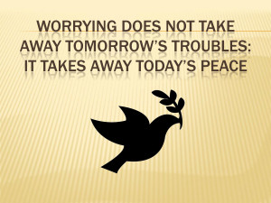 ... Tomorrow's Troubles. It Takes Aways Today's Peace - Worry Quote