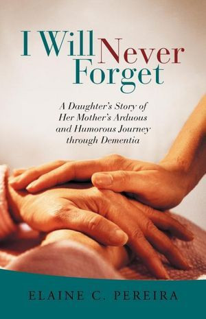 Will Never Forget: A Daughter's Story of Her Mother's Arduous and ...