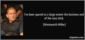 ... large extent the business end of the race stick. - Wentworth Miller