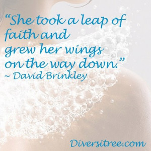 She took a leap of faith and grew her wings on the way down ...