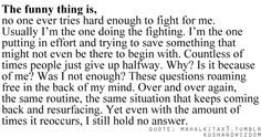 and i'm tired of doing all the fighting, i'm tired of being alone. why ...