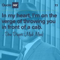 ... front of a cab. - Don Draper (Mad Men) #quotesqr #quotes #funnyquotes
