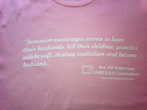 Pat Robertson Feminism Quote Ladies Tee by UnrelatedConcepts, $5.00