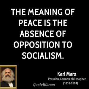 The meaning of peace is the absence of opposition to socialism.