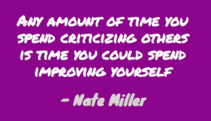 Any amount of time you spend criticizing others is time