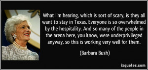 hearing, which is sort of scary, is they all want to stay in Texas ...