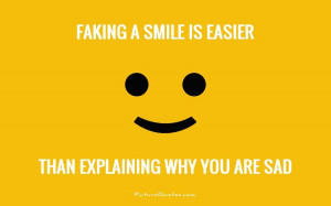 ... smile is easier than explaining why you are sad Picture Quote #1