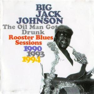 Big Jack Jackson The Oil Man Got Drunk-Rooster Blues Sessions(blues ...