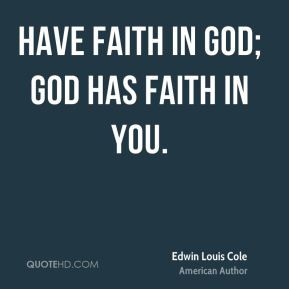 edwin-louis-cole-faith-quotes-have-faith-in-god-god-has-faith-in.jpg
