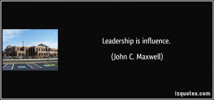 leadership is influence quote by john c maxwell