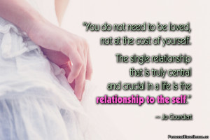 "Inspirational Quote: ""You do not need to be loved, not at the cost ..."