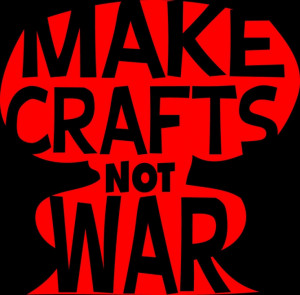 Make Crafts Not War Funny Cute Crafter Crafty T-shirt Knitting Knitter ...
