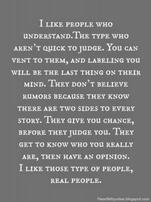 like people who understand.The type who aren't quick to judge.