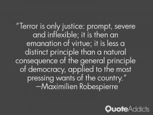 Terror is only justice: prompt, severe and inflexible; it is then an ...