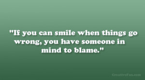 If you can smile when things go wrong, you have someone in mind to ...