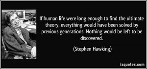 ... generations. Nothing would be left to be discovered. - Stephen Hawking