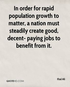 In order for rapid population growth to matter, a nation must steadily ...