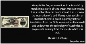 Money is like fire, an element as little troubled by moralizing as ...