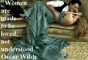 """Oscar Wilde – """"Women are made to be loved"""" Quote"""