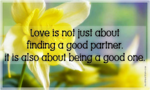 ... just about finding a good partner. it is also about being a good one