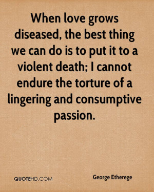When love grows diseased, the best thing we can do is to put it to a ...