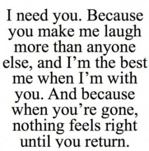 need you. Because you make me laugh more