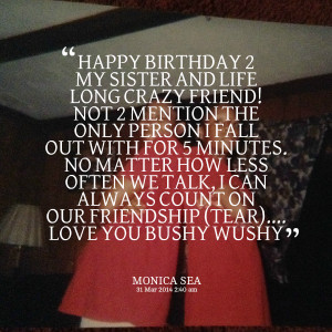 Quotes Picture: happy birthday 2 my sister and life long crazy friend ...