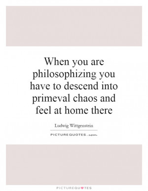 ... Into Primeval Chaos And Feel At Home There Quote | Picture Quotes