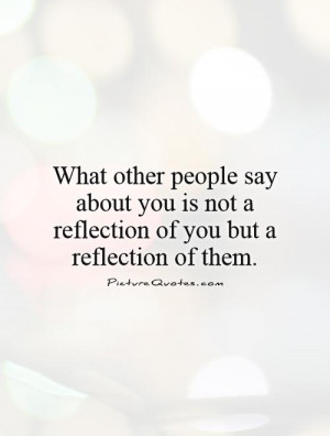 ... -you-is-not-a-reflection-of-you-but-a-reflection-of-them-quote-1.jpg