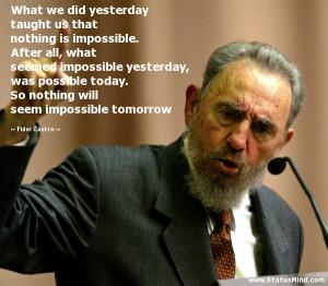 ... will seem impossible tomorrow - Fidel Castro Quotes - StatusMind.com