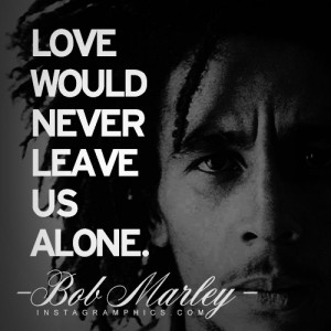 ... Never Leave Us Alone Bob Marley Quote graphic from Instagramphics