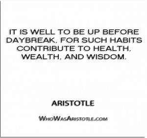 It is well to be up before daybreak, for such habits contribute to ...