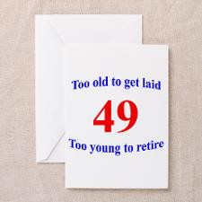 49 Too Old To Get Laid Greeting Card for