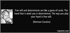 will and determinism are like a game of cards. The hand that is dealt ...