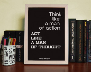 think like a man of action act like a man of thought henry bergson ...