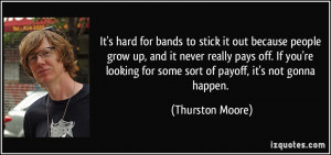 hard for bands to stick it out because people grow up, and it never ...