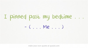 pinned past my bedtime . . .
