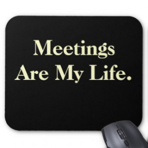 Very Funny Office Saying - Meetings Are My Life Mousemat