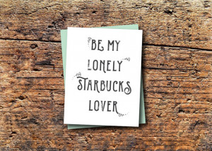funny card, quote card, be my lonely starbucks lover, anniversary card ...