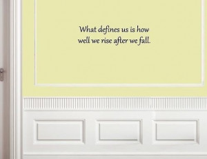 ... defines-us-is-how-we-rise-after-we-fall-Wall-quotes-sayings-words.jpg