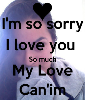 Sorry My Love I'm so sorry i love you so