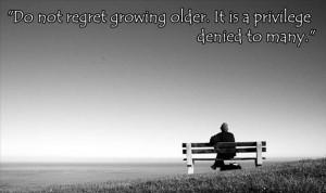 Dont regret growing older